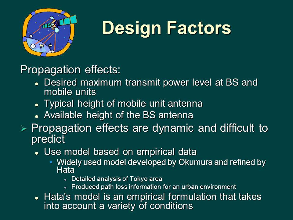 Design Factors Design Factors Propagation effects: Desired maximum transmit power level at BS and mobile units Desired maximum transmit power level at