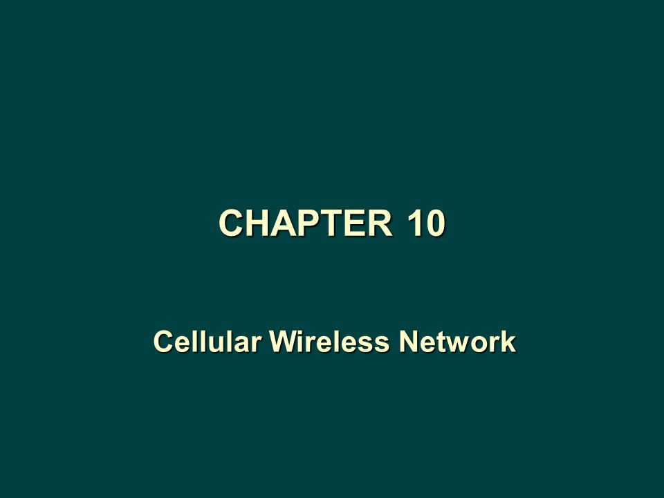 Cellular Wireless Network CHAPTER 10