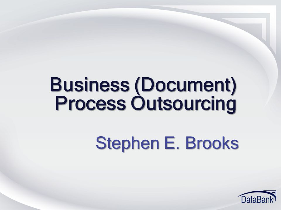 Business (Document) Process Outsourcing Stephen E. Brooks