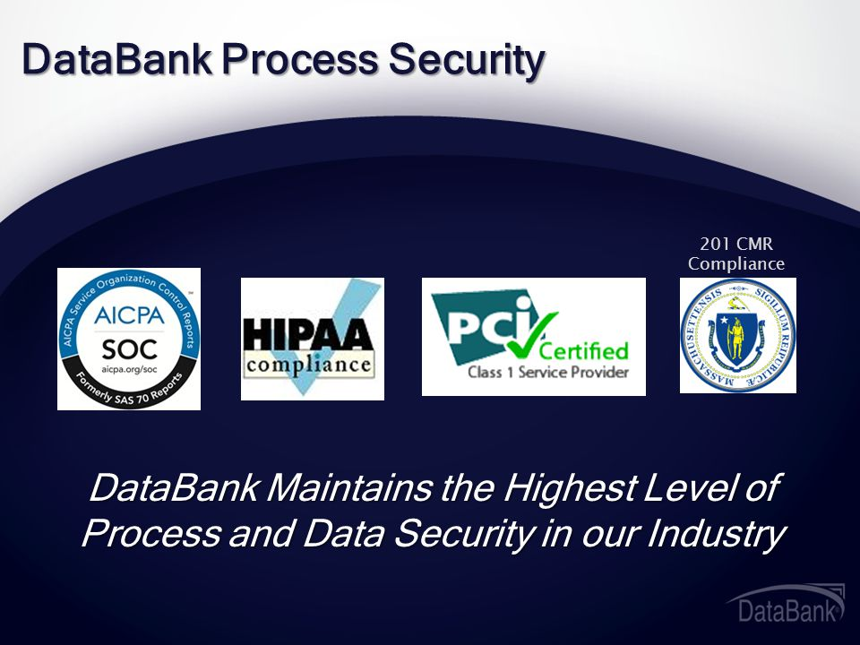 DataBank Process Security DataBank Maintains the Highest Level of Process and Data Security in our Industry 201 CMR Compliance