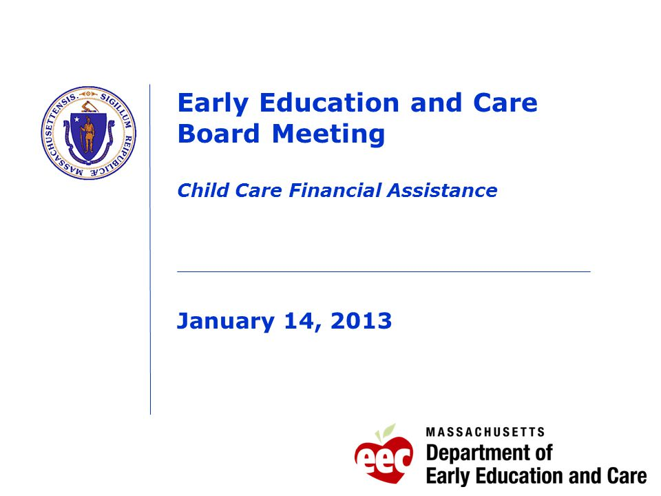 Early Education and Care Board Meeting Child Care Financial Assistance January 14, 2013