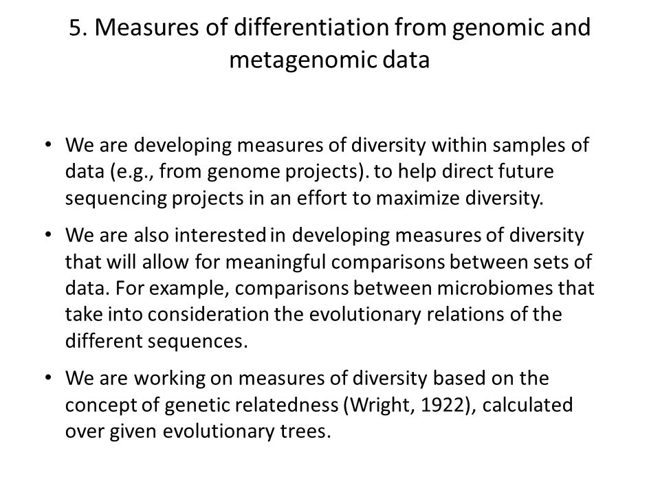 5. Measures of differentiation from genomic and metagenomic data We are developing measures of diversity within samples of data (e.g., from genome pro
