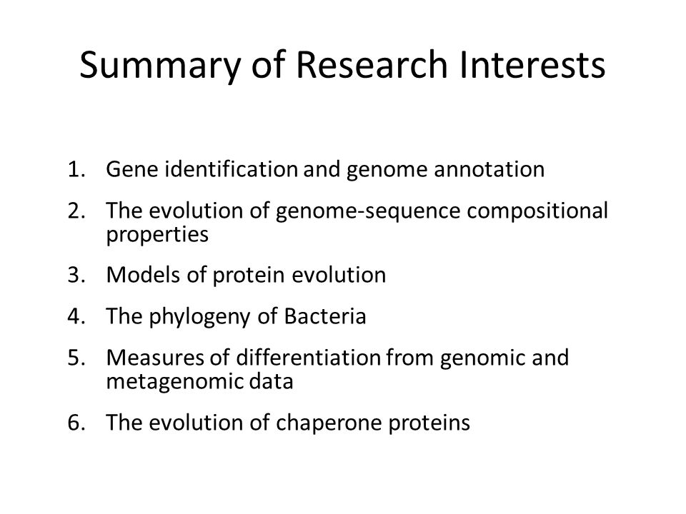Summary of Research Interests 1.Gene identification and genome annotation 2.The evolution of genome-sequence compositional properties 3.Models of prot