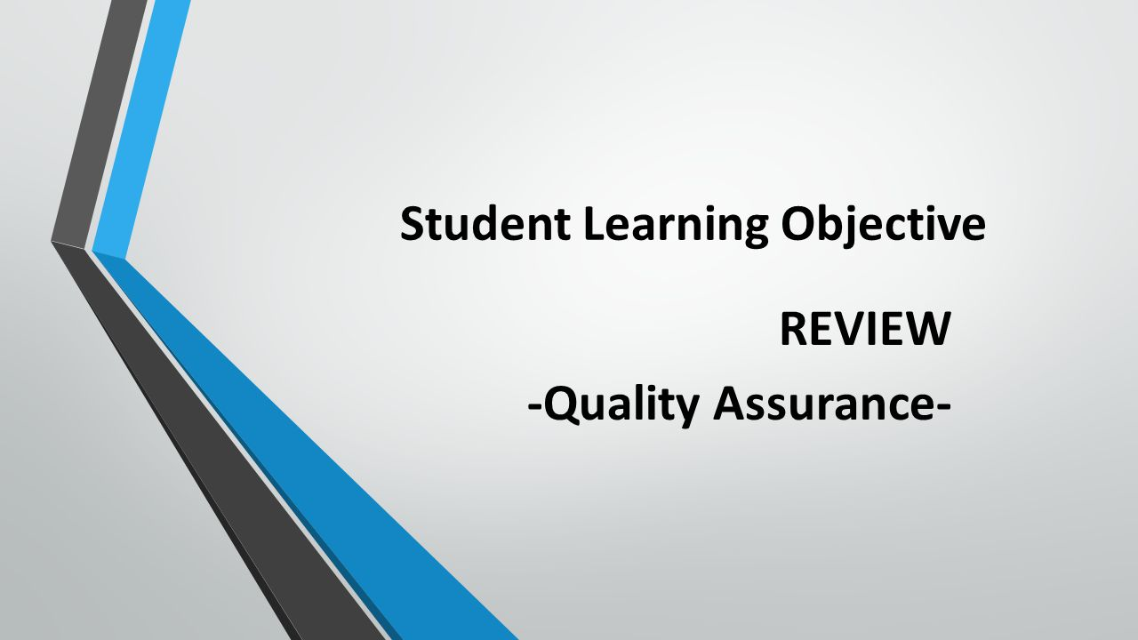Student Learning Objective REVIEW -Quality Assurance-