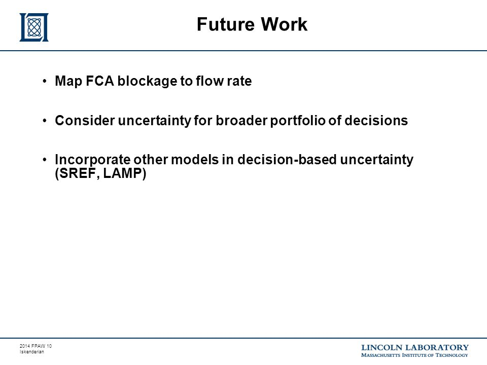 2014 FPAW 10 Iskenderian Map FCA blockage to flow rate Consider uncertainty for broader portfolio of decisions Incorporate other models in decision-ba