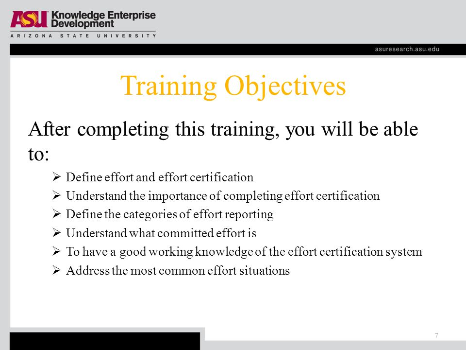 Training Objectives After completing this training, you will be able to:  Define effort and effort certification  Understand the importance of completing effort certification  Define the categories of effort reporting  Understand what committed effort is  To have a good working knowledge of the effort certification system  Address the most common effort situations 7