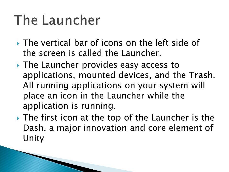  The vertical bar of icons on the left side of the screen is called the Launcher.