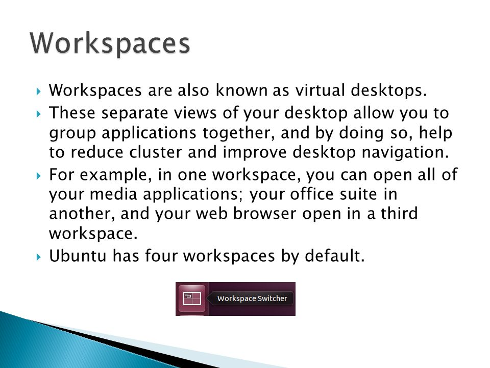  Workspaces are also known as virtual desktops.
