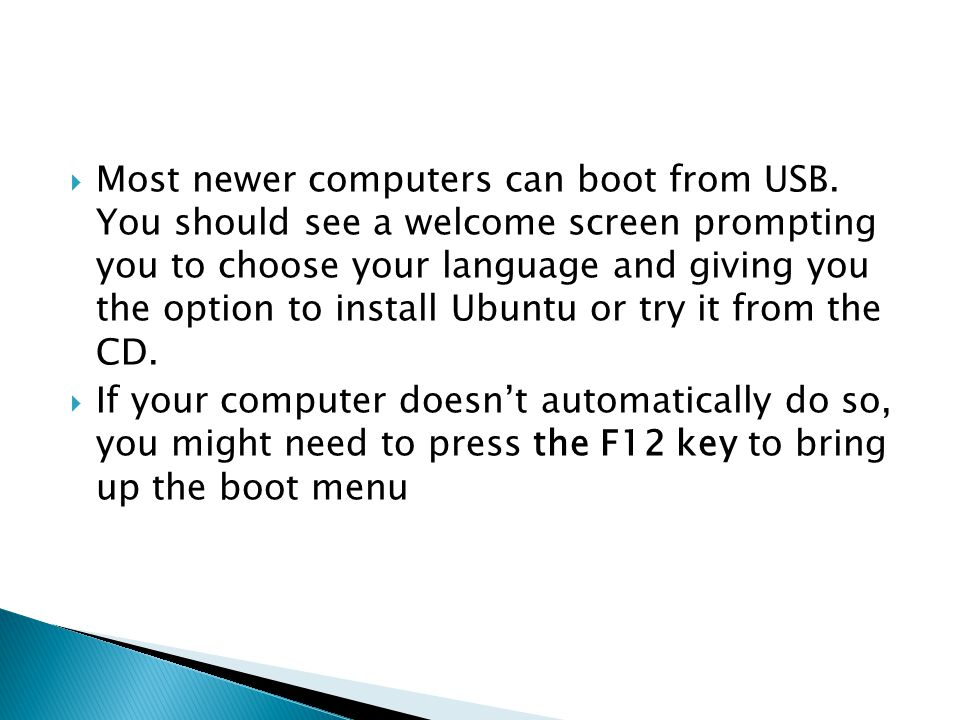  Most newer computers can boot from USB.
