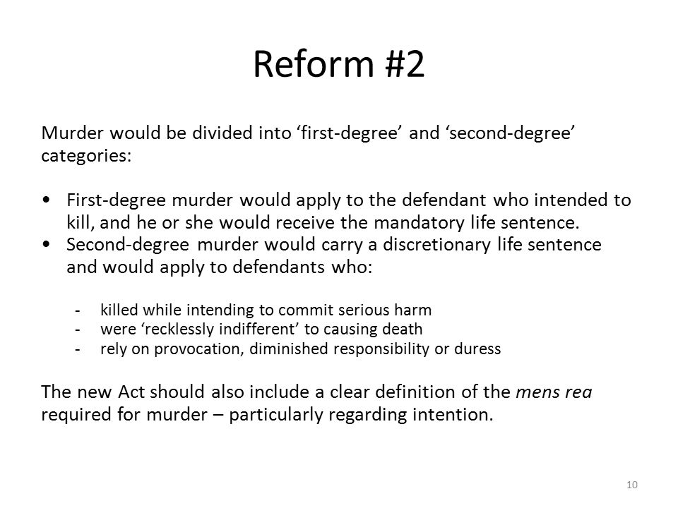 Reform #2 Murder would be divided into 'first-degree' and 'second-degree' categories: First-degree murder would apply to the defendant who intended to