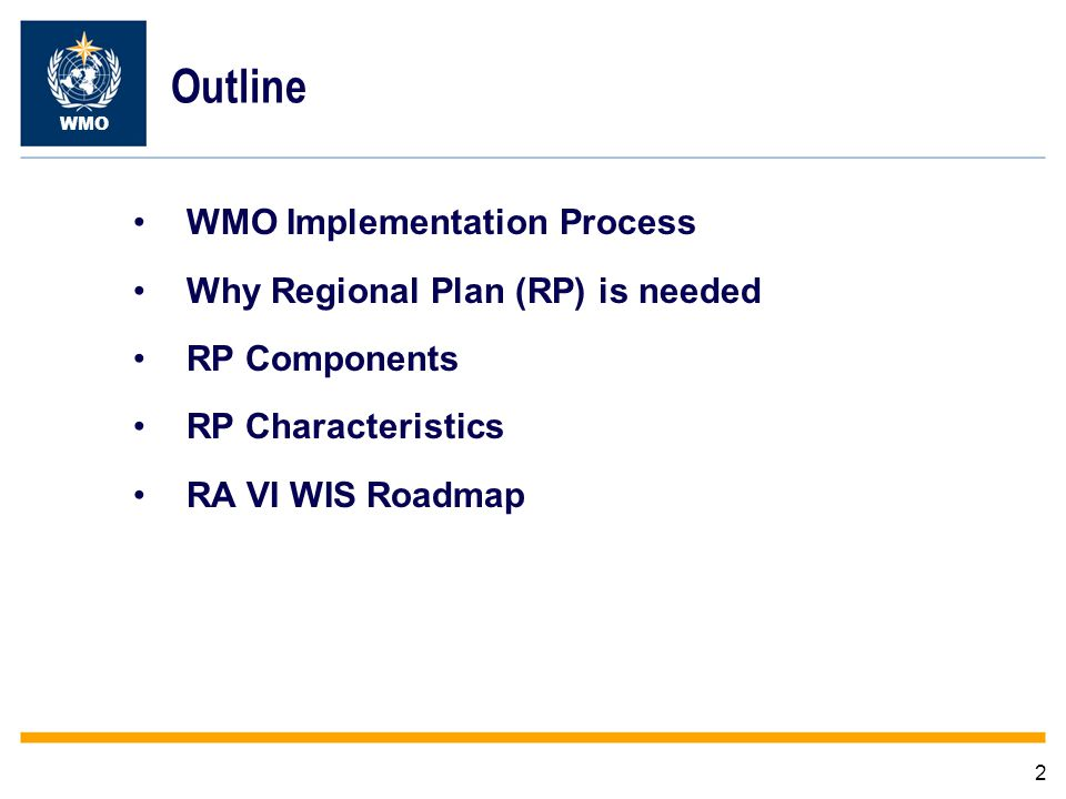2 Outline WMO Implementation Process Why Regional Plan (RP) is needed RP Components RP Characteristics RA VI WIS Roadmap