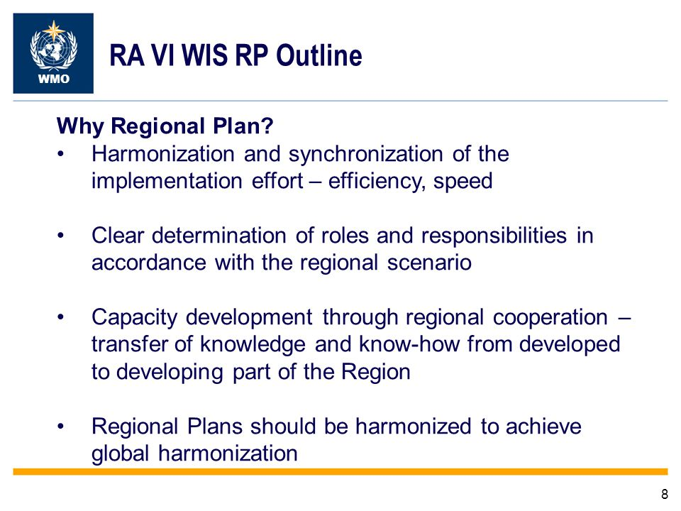 9 WMO RA VI RP Outline Elements of the Regional Plan: WIS Regional Structure – designation of centres Areas of responsibility Timelines for implementation Back-ups, contingencies Capacity development – training, technical assistance Monitoring and evaluation