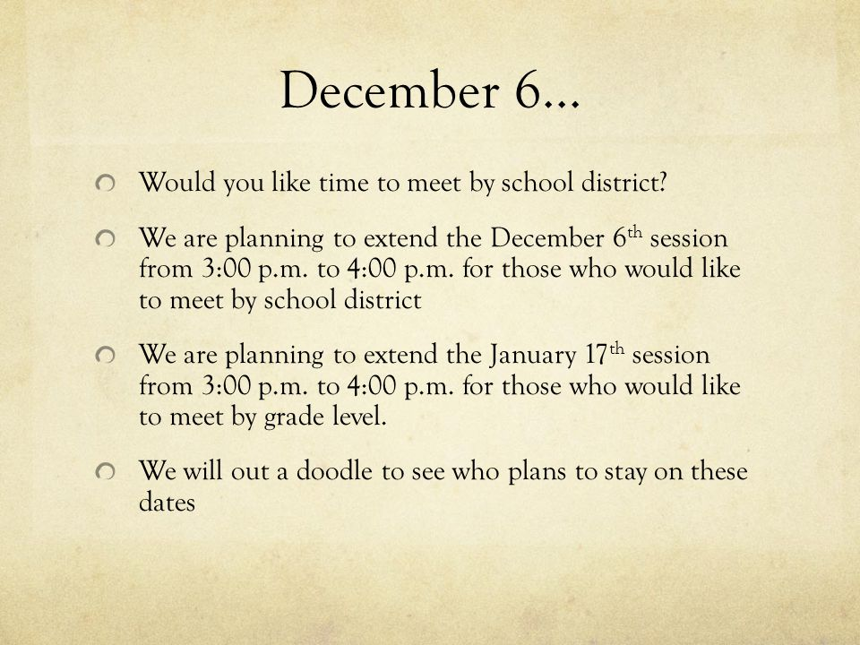 December 6...Would you like time to meet by school district.