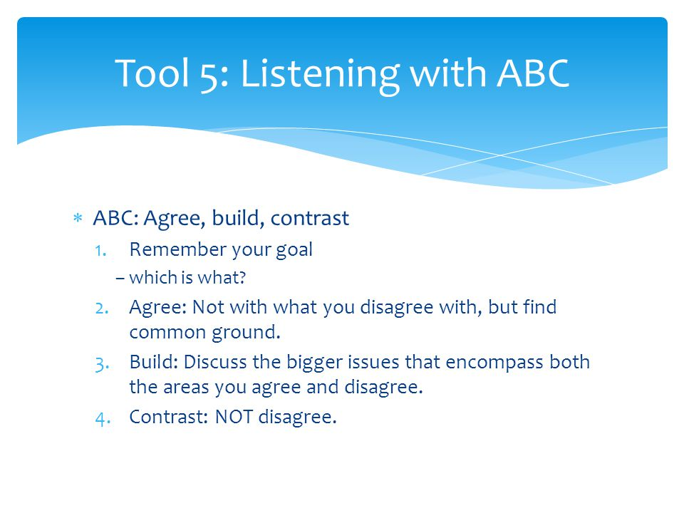  ABC: Agree, build, contrast 1.Remember your goal – which is what.