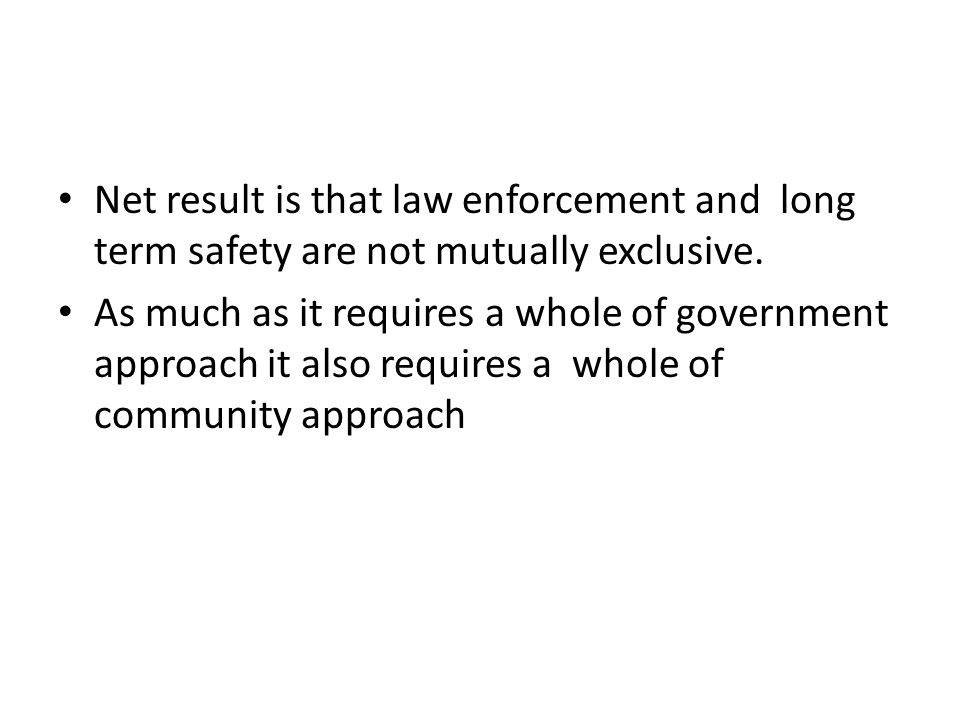 Net result is that law enforcement and long term safety are not mutually exclusive.