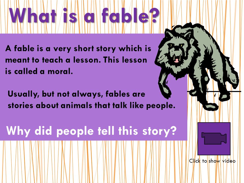 A fable is a very short story which is meant to teach a lesson.