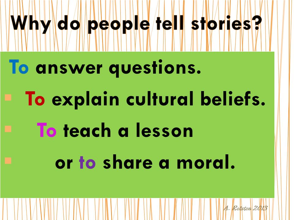 To answer questions.  To explain cultural beliefs.