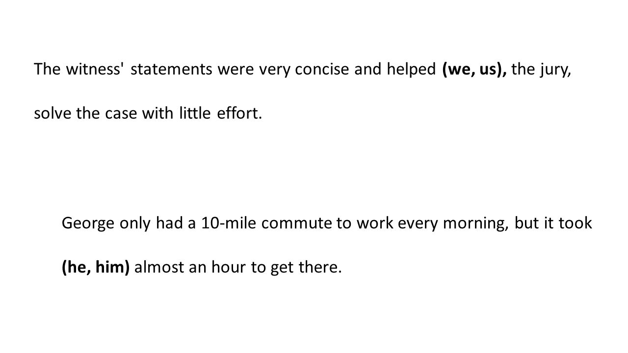 George only had a 10-mile commute to work every morning, but it took (he, him) almost an hour to get there.