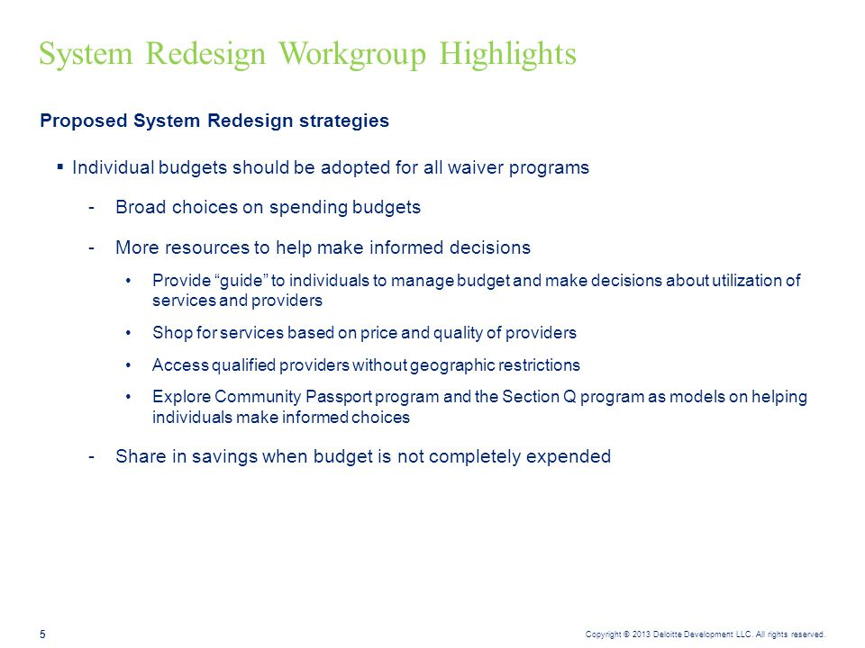 Copyright © 2013 Deloitte Development LLC. All rights reserved. 5 Proposed System Redesign strategies  Individual budgets should be adopted for all w