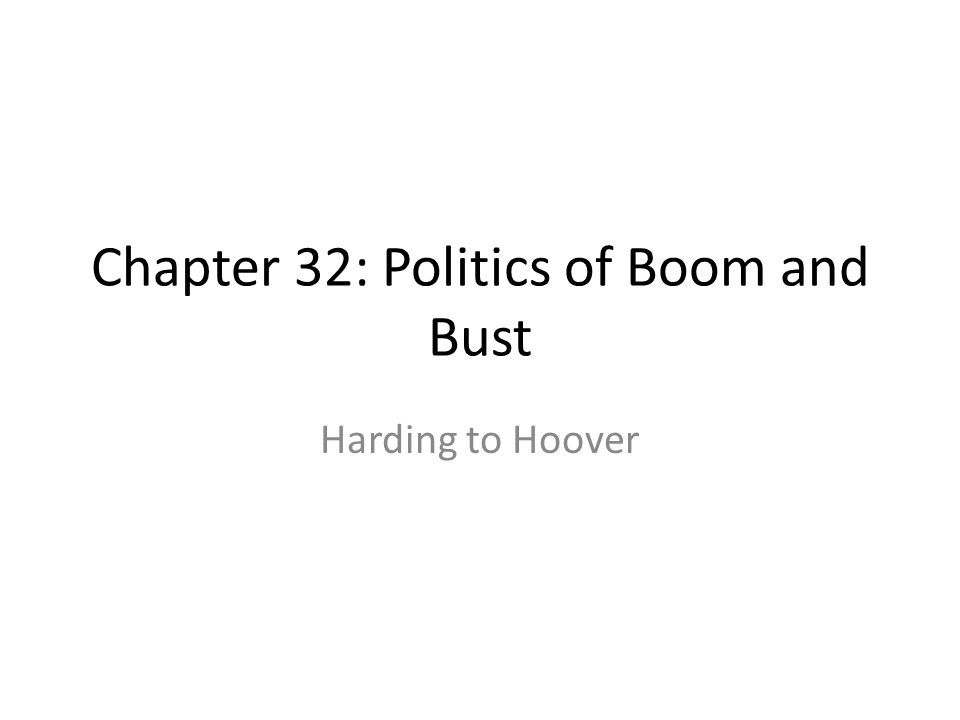 Chapter 32: Politics of Boom and Bust Harding to Hoover