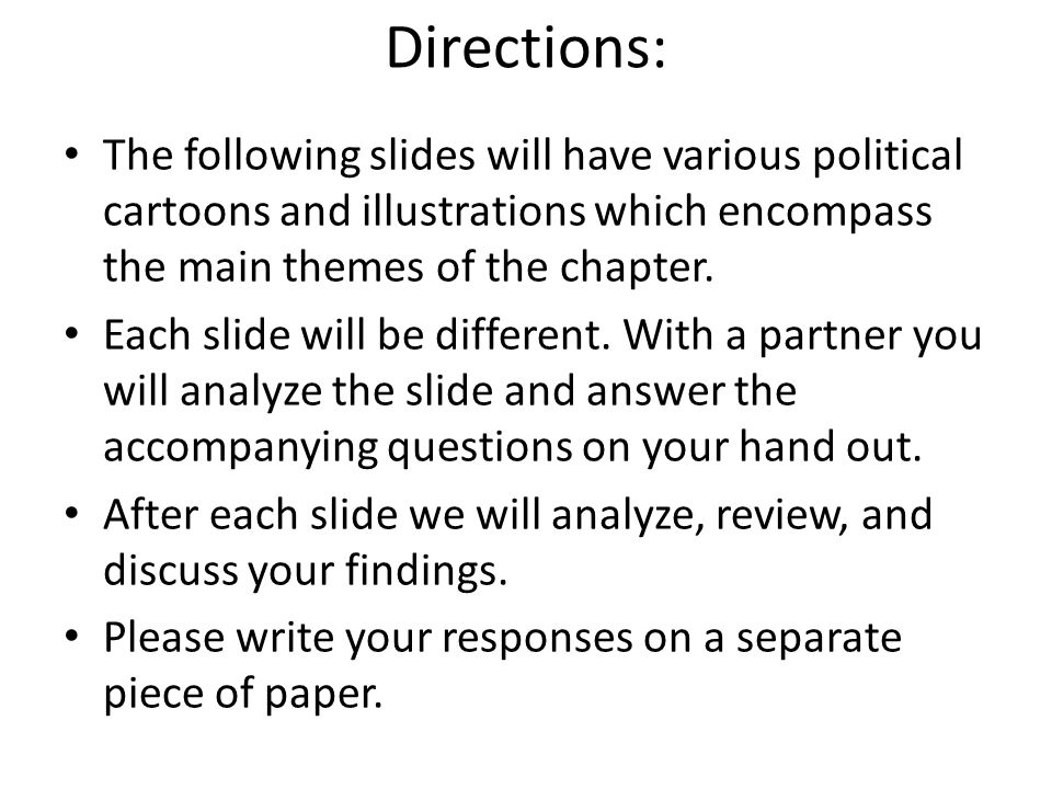Directions: The following slides will have various political cartoons and illustrations which encompass the main themes of the chapter.