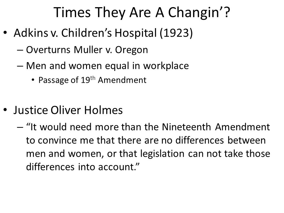 Times They Are A Changin'. Adkins v. Children's Hospital (1923) – Overturns Muller v.