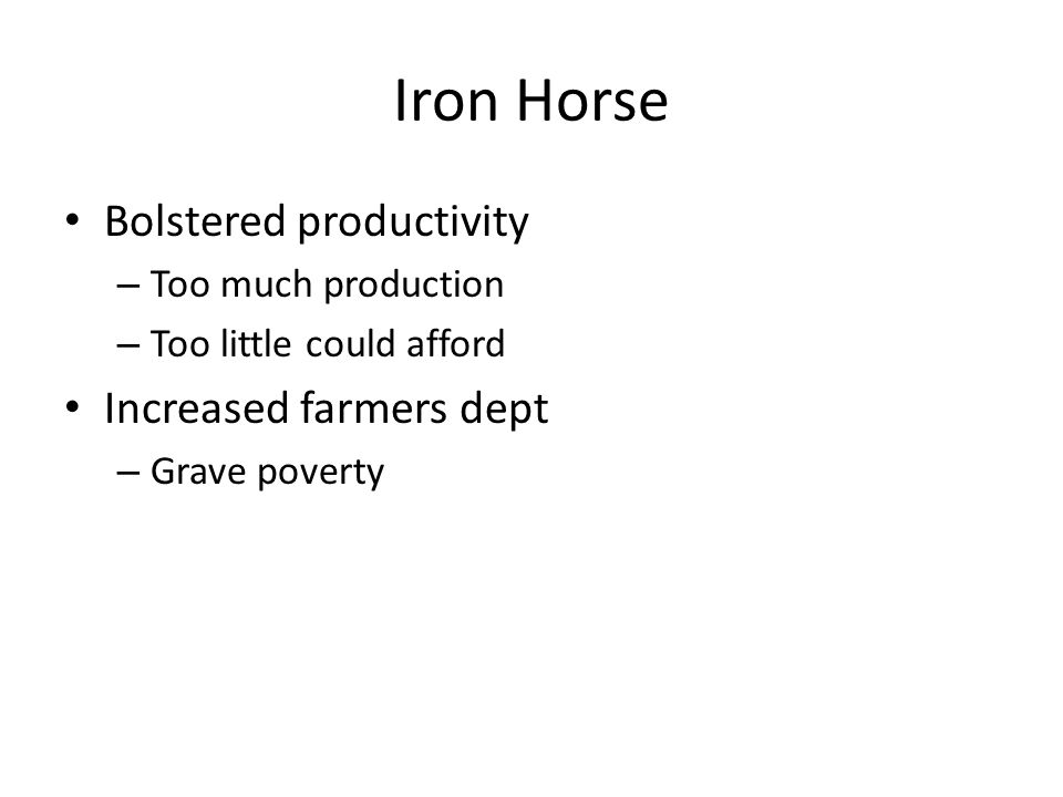 Iron Horse Bolstered productivity – Too much production – Too little could afford Increased farmers dept – Grave poverty