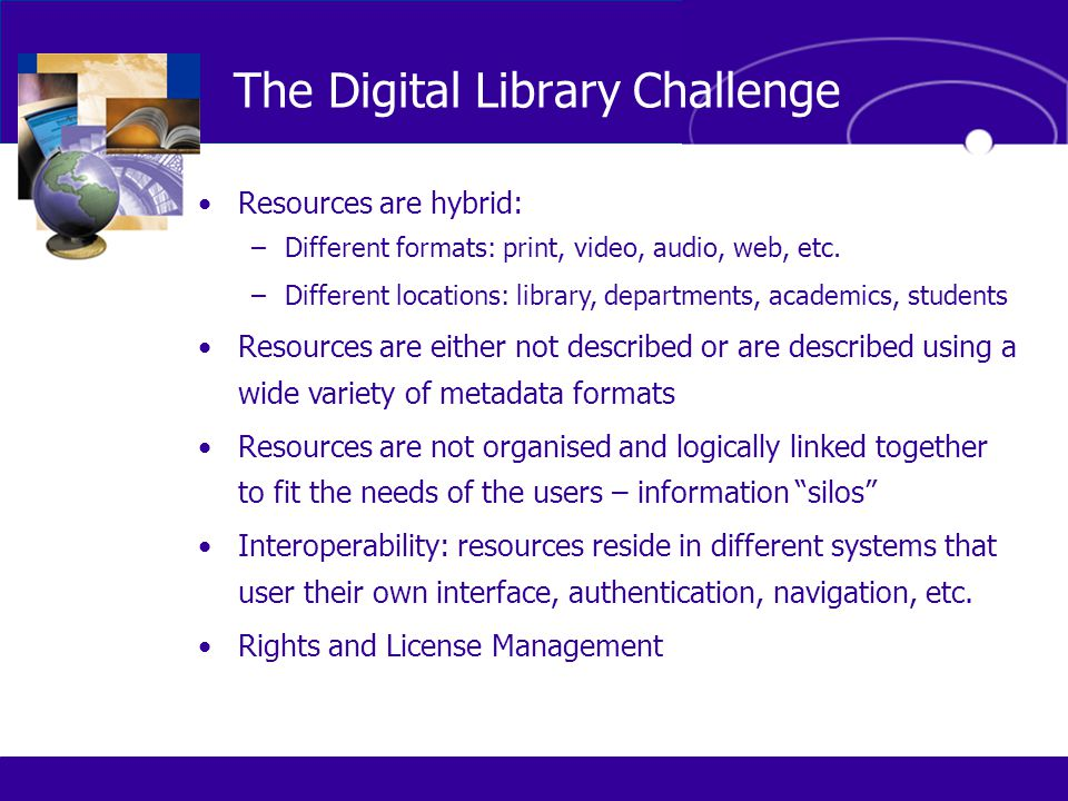 Most Common Leverage Commercial Databases and Content Common Context sensitive reference linking Somewhat Common E-reserves control Less Common Locally developed Digital Content and Collections Less Common Integration with university portal, courseware, learning objects What do libraries want?