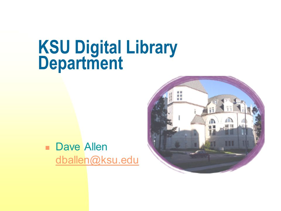 KSU Digital Library Department Dave Allen dballen@ksu.edu dballen@ksu.edu