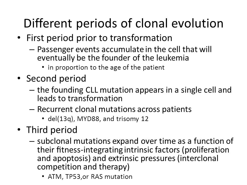 Different periods of clonal evolution First period prior to transformation – Passenger events accumulate in the cell that will eventually be the found