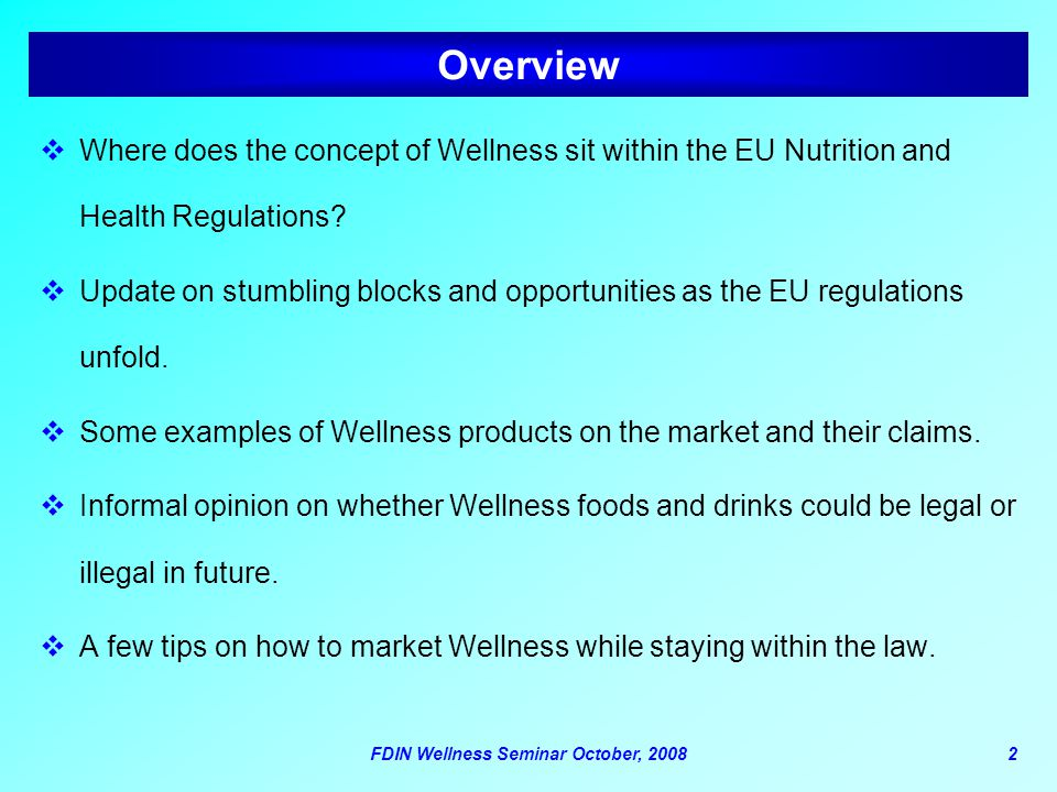FDIN Wellness Seminar October, 20082 Overview  Where does the concept of Wellness sit within the EU Nutrition and Health Regulations?  Update on stu