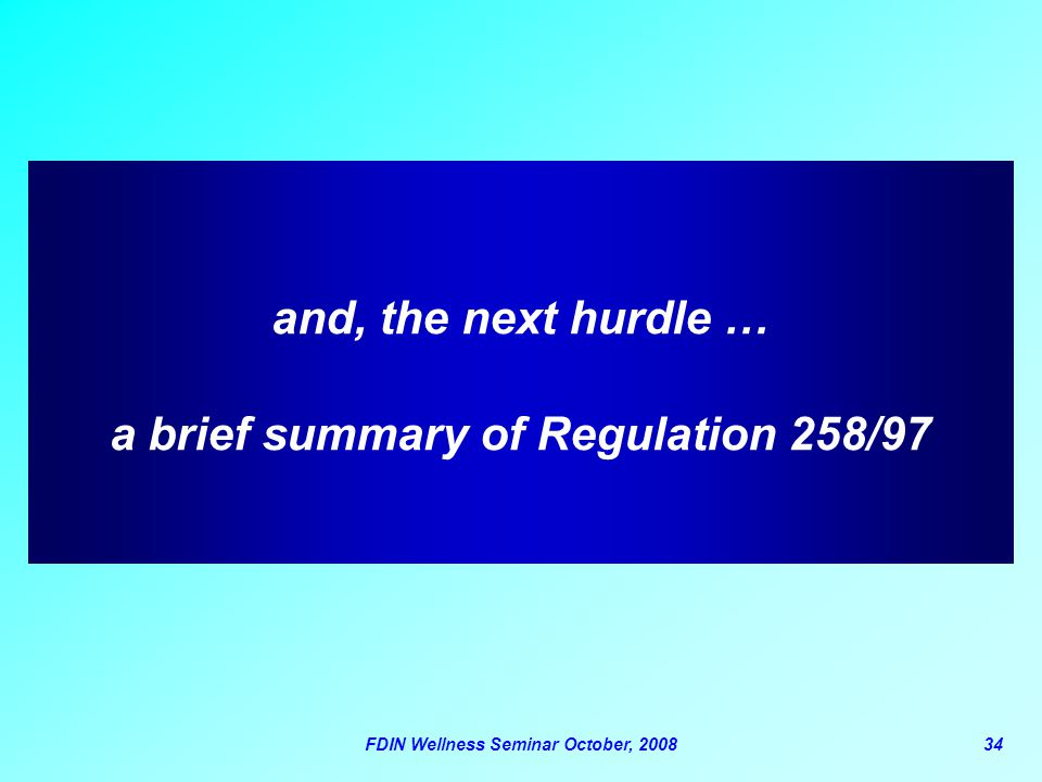 FDIN Wellness Seminar October, 200834 and, the next hurdle … a brief summary of Regulation 258/97