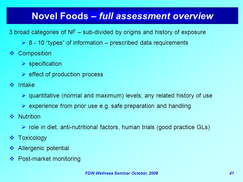 FDIN Wellness Seminar October, 200841 Novel Foods – full assessment overview 3 broad categories of NF – sub-divided by origins and history of exposure