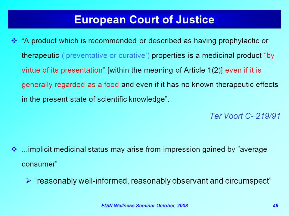 "FDIN Wellness Seminar October, 200846 European Court of Justice  ""A product which is recommended or described as having prophylactic or therapeutic ("