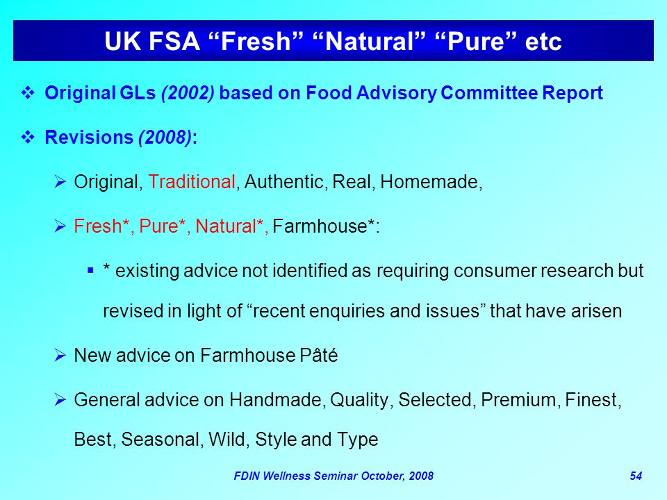 "FDIN Wellness Seminar October, 200854 UK FSA ""Fresh"" ""Natural"" ""Pure"" etc  Original GLs (2002) based on Food Advisory Committee Report  Revisions (2"