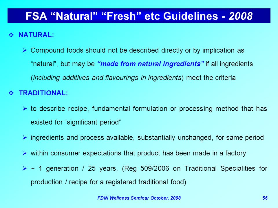 "FDIN Wellness Seminar October, 200856 FSA ""Natural"" ""Fresh"" etc Guidelines - 2008  NATURAL:  Compound foods should not be described directly or by i"