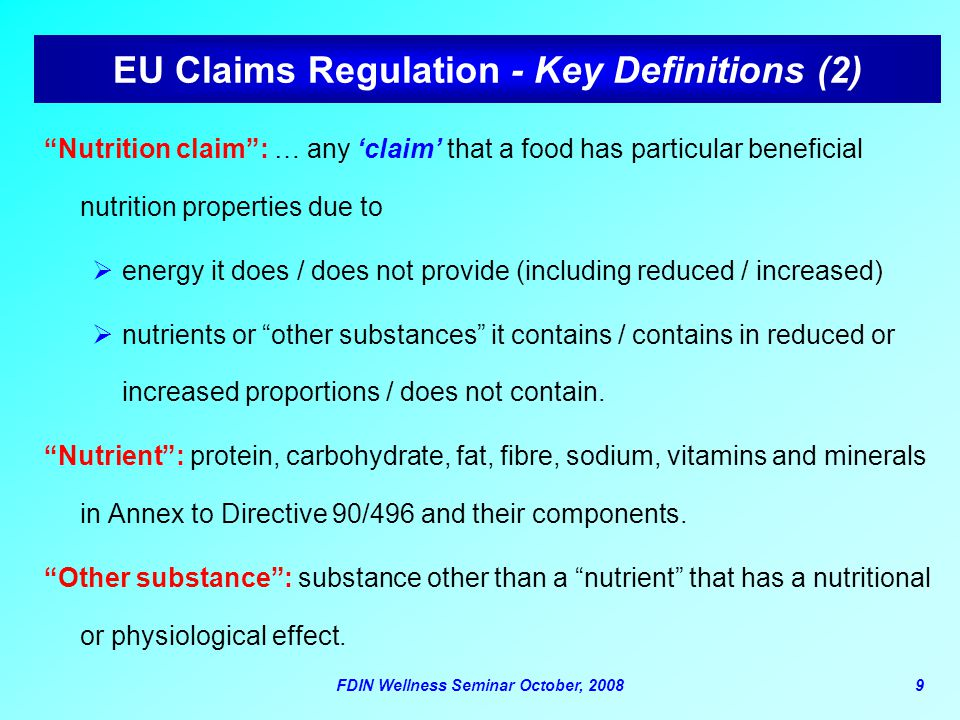 "FDIN Wellness Seminar October, 20089 EU Claims Regulation - Key Definitions (2) ""Nutrition claim"": … any 'claim' that a food has particular beneficial"