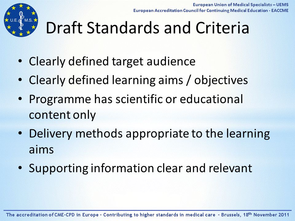 Draft Standards and Criteria Clearly defined target audience Clearly defined learning aims / objectives Programme has scientific or educational content only Delivery methods appropriate to the learning aims Supporting information clear and relevant