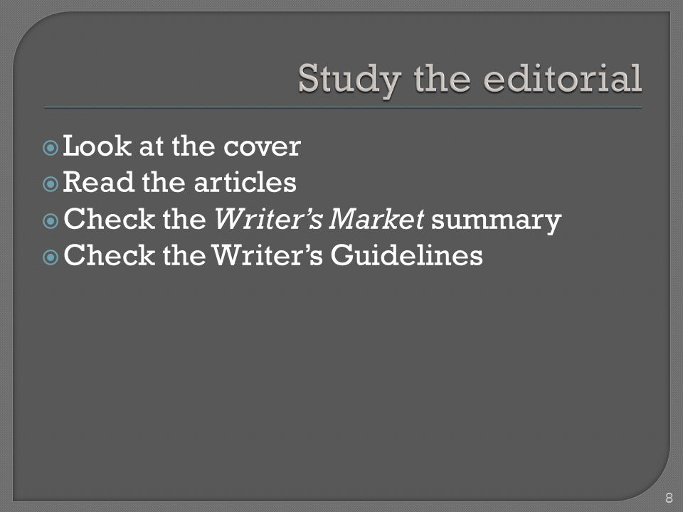  Look at the cover  Read the articles  Check the Writer's Market summary  Check the Writer's Guidelines 8