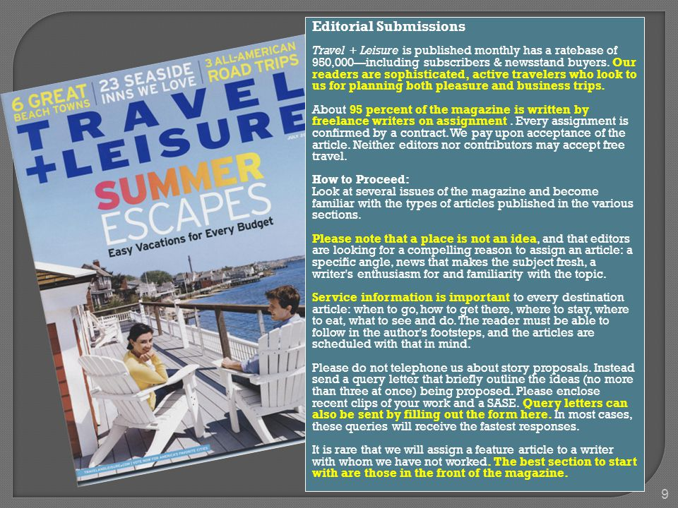 Editorial Submissions Travel + Leisure is published monthly has a ratebase of 950,000—including subscribers & newsstand buyers.