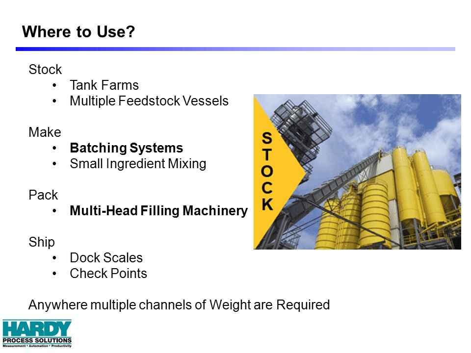 Where to Use? Stock Tank Farms Multiple Feedstock Vessels Make Batching Systems Small Ingredient Mixing Pack Multi-Head Filling Machinery Ship Dock Sc