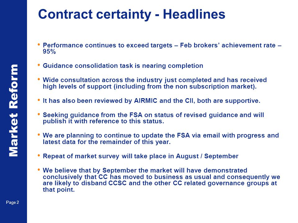 Market Reform Page 2 Contract certainty - Headlines Performance continues to exceed targets – Feb brokers' achievement rate – 95% Guidance consolidation task is nearing completion Wide consultation across the industry just completed and has received high levels of support (including from the non subscription market).