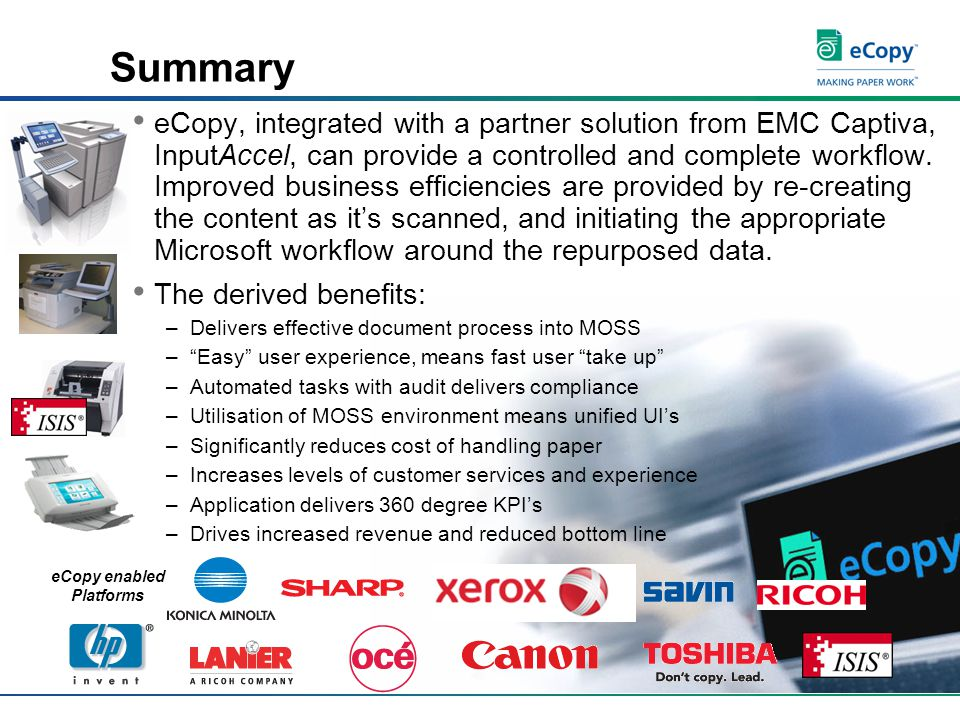 Summary eCopy, integrated with a partner solution from EMC Captiva, InputAccel, can provide a controlled and complete workflow.