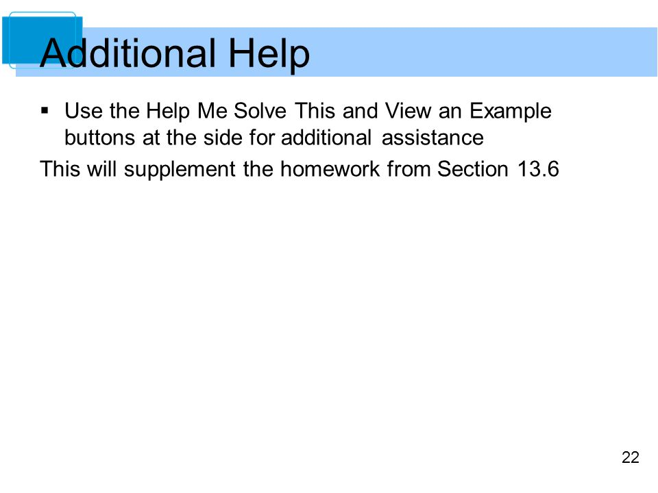 22 Additional Help  Use the Help Me Solve This and View an Example buttons at the side for additional assistance This will supplement the homework fr