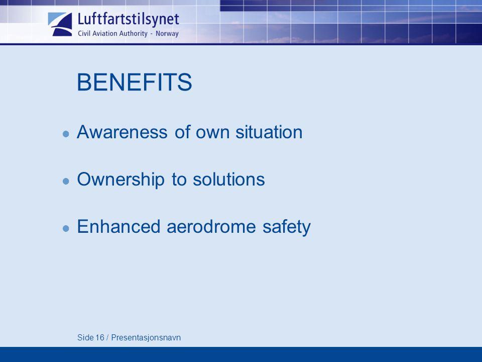 Side 16 / Presentasjonsnavn BENEFITS Awareness of own situation Ownership to solutions Enhanced aerodrome safety