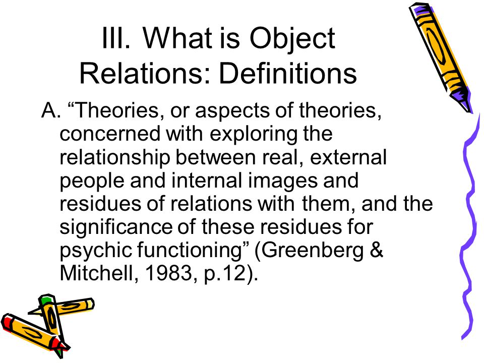 III. What is Object Relations: Definitions A.