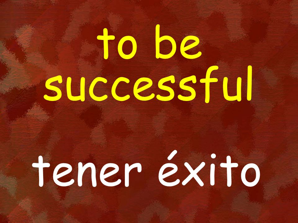 to be successful tener éxito