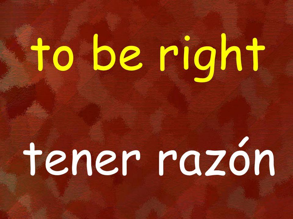 to be right tener razón
