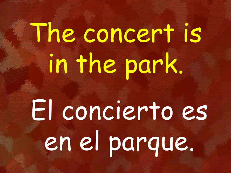 The concert is in the park. El concierto es en el parque.