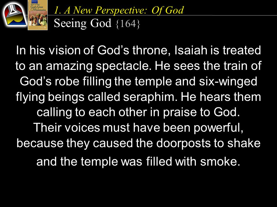 1. A New Perspective: Of God Seeing God {164} In his vision of God's throne, Isaiah is treated to an amazing spectacle. He sees the train of God's rob